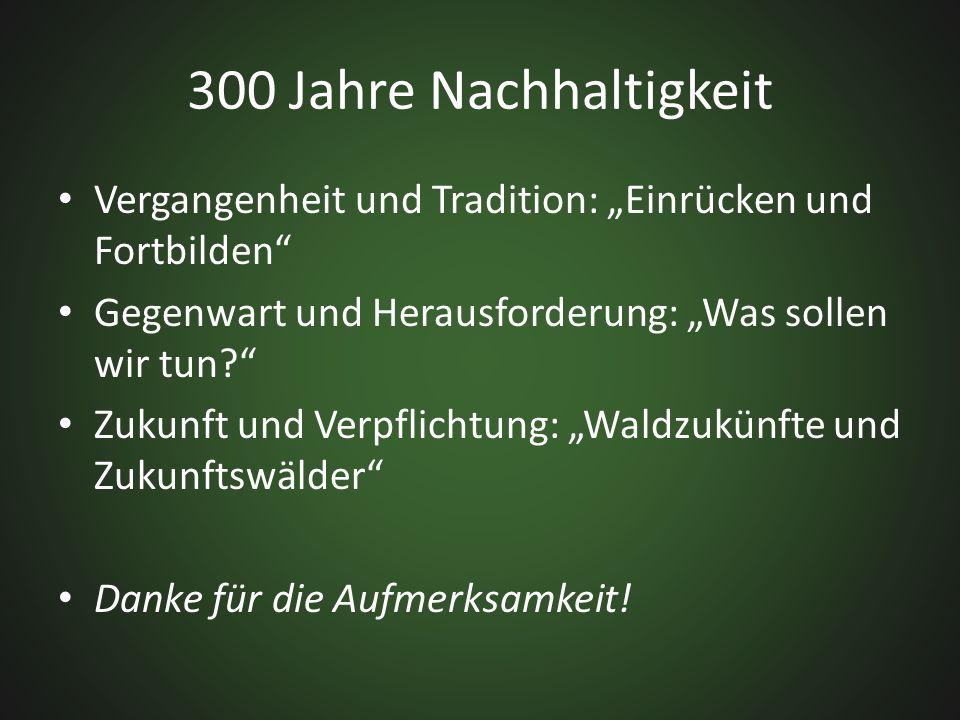 """300 Jahre Nachhaltigkeit Vergangenheit und Tradition: """"Einrücken und Fortbilden Gegenwart und Herausforderung: """"Was sollen wir tun"""