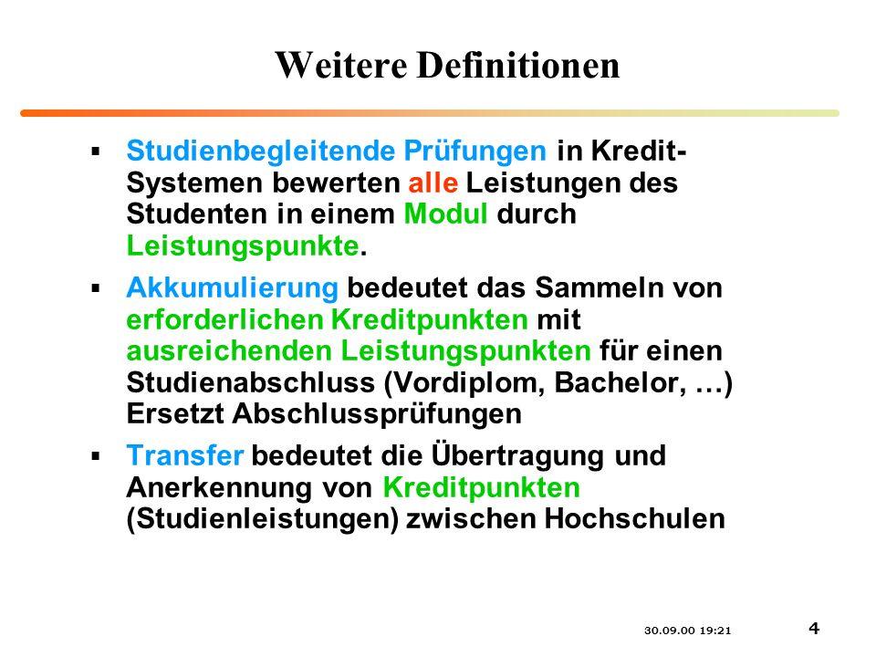 Weitere Definitionen Studienbegleitende Prüfungen in Kredit-Systemen bewerten alle Leistungen des Studenten in einem Modul durch Leistungspunkte.