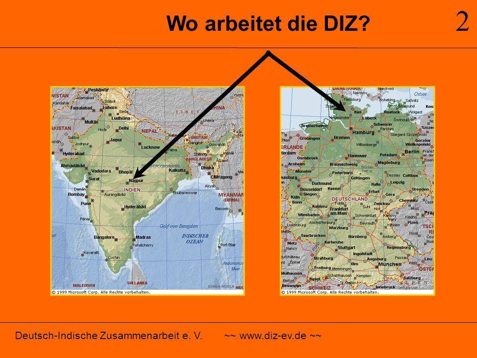 2 Wo arbeitet die DIZ Deutsch-Indische Zusammenarbeit e. V. ~~ www.diz-ev.de ~~