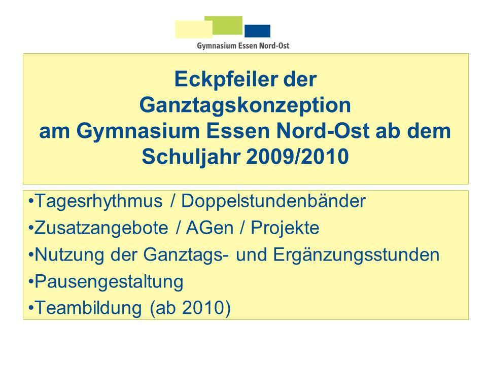 Eckpfeiler der Ganztagskonzeption am Gymnasium Essen Nord-Ost ab dem Schuljahr 2009/2010