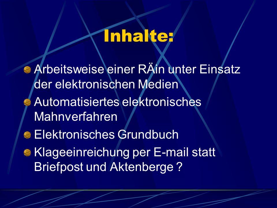 Inhalte: Arbeitsweise einer RÄin unter Einsatz der elektronischen Medien. Automatisiertes elektronisches Mahnverfahren.