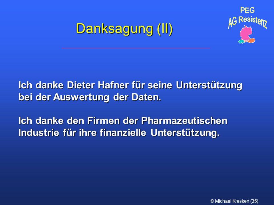 PEG AG Resistenz. Danksagung (II) Ich danke Dieter Hafner für seine Unterstützung bei der Auswertung der Daten.