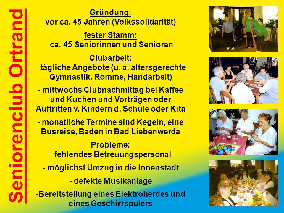 Seniorenclub Ortrand Gründung: vor ca. 45 Jahren (Volkssolidarität)