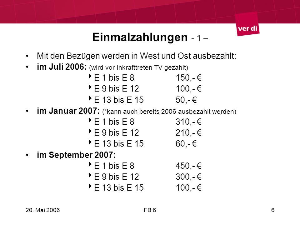 Einmalzahlungen - 1 – Mit den Bezügen werden in West und Ost ausbezahlt: im Juli 2006: (wird vor Inkrafttreten TV gezahlt)