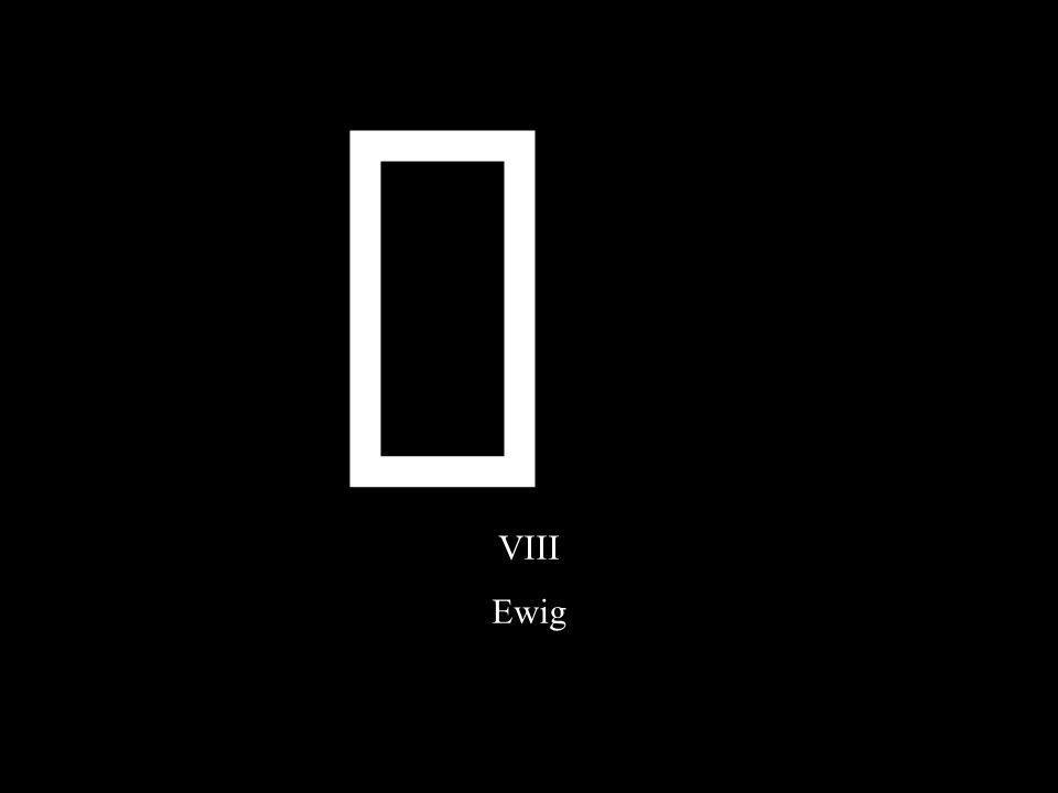 ¥ VIII Ewig