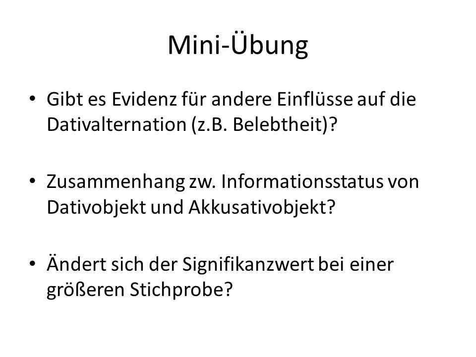 Mini-Übung Gibt es Evidenz für andere Einflüsse auf die Dativalternation (z.B. Belebtheit)