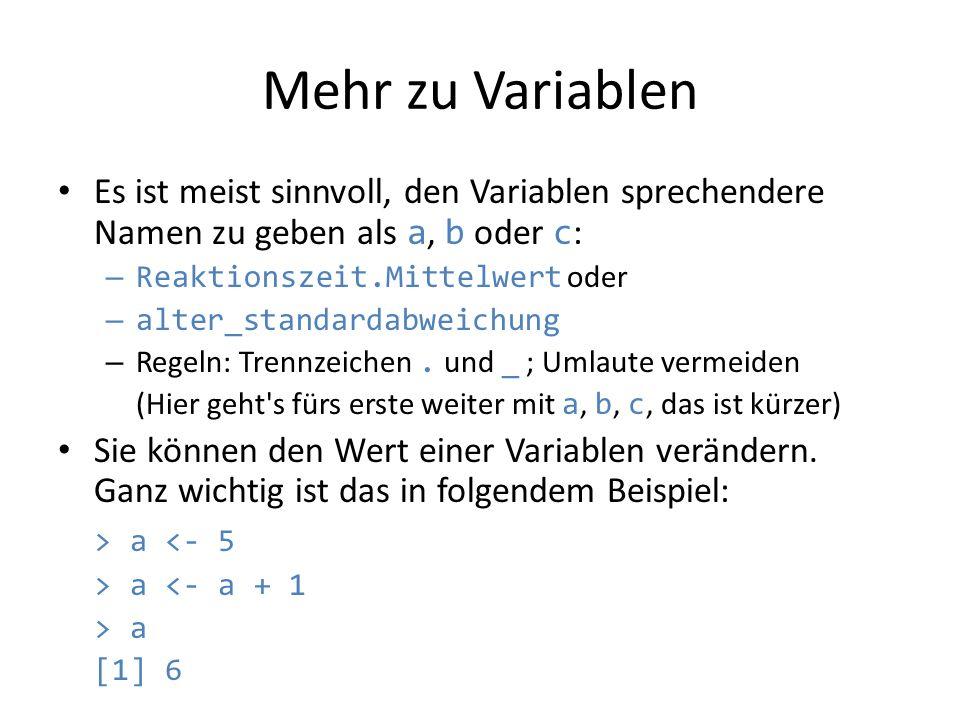 Mehr zu Variablen Es ist meist sinnvoll, den Variablen sprechendere Namen zu geben als a, b oder c: