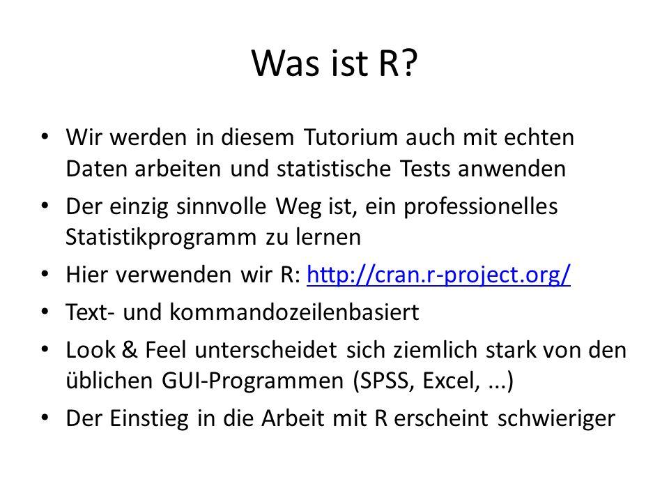 Was ist R Wir werden in diesem Tutorium auch mit echten Daten arbeiten und statistische Tests anwenden.