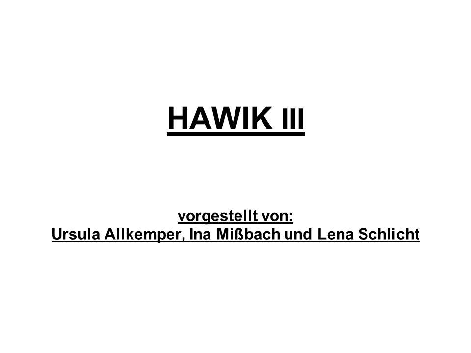 HAWIK III vorgestellt von: Ursula Allkemper, Ina Mißbach und Lena Schlicht