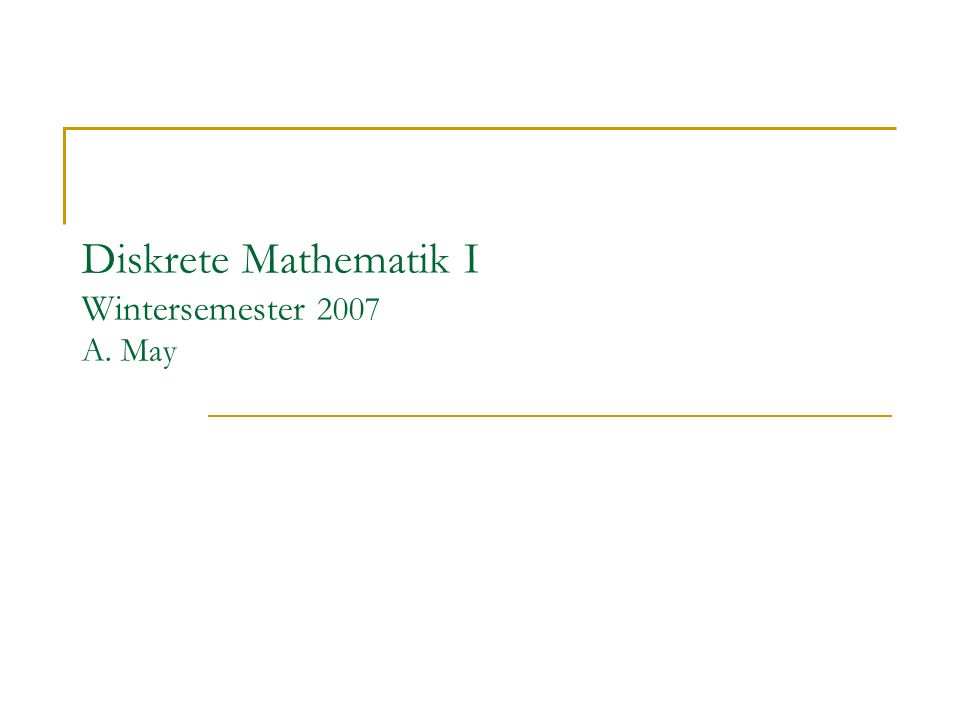 Diskrete Mathematik I Wintersemester 2007 A. May
