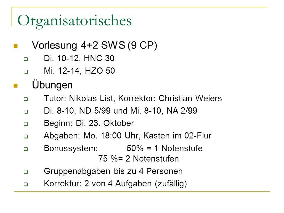 Organisatorisches Vorlesung 4+2 SWS (9 CP) Übungen Di. 10-12, HNC 30