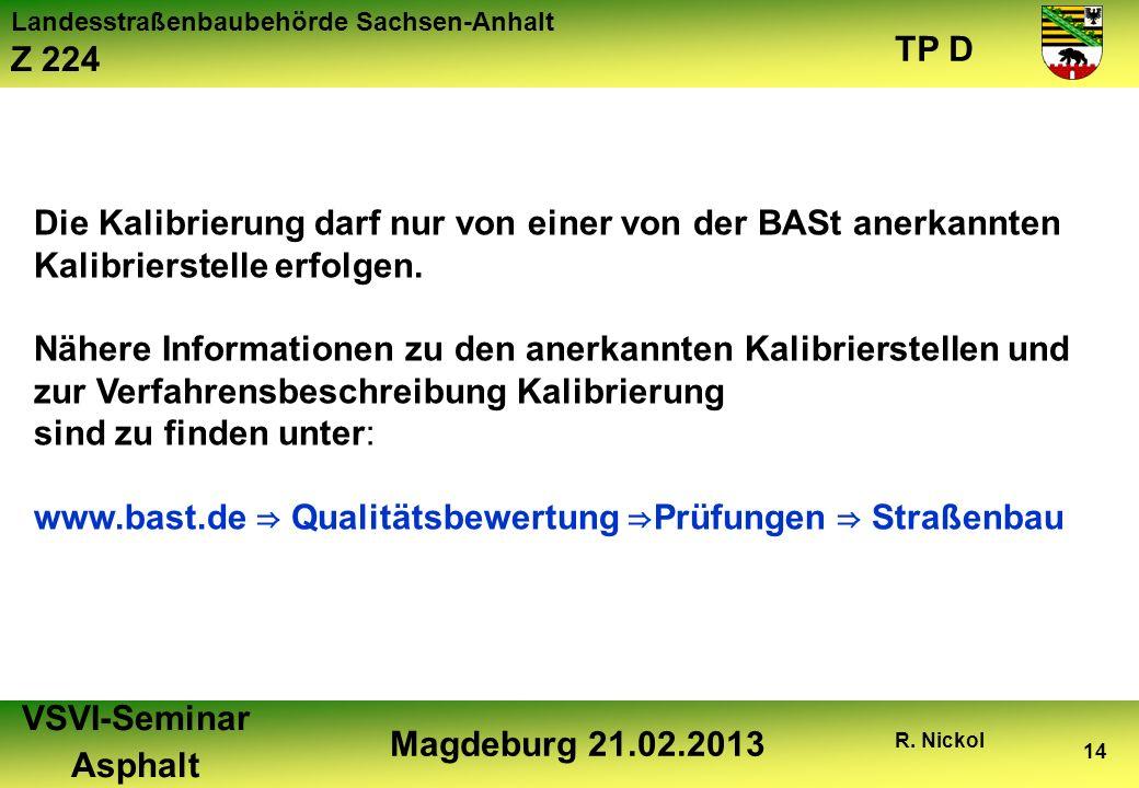 Die Kalibrierung darf nur von einer von der BASt anerkannten Kalibrierstelle erfolgen.