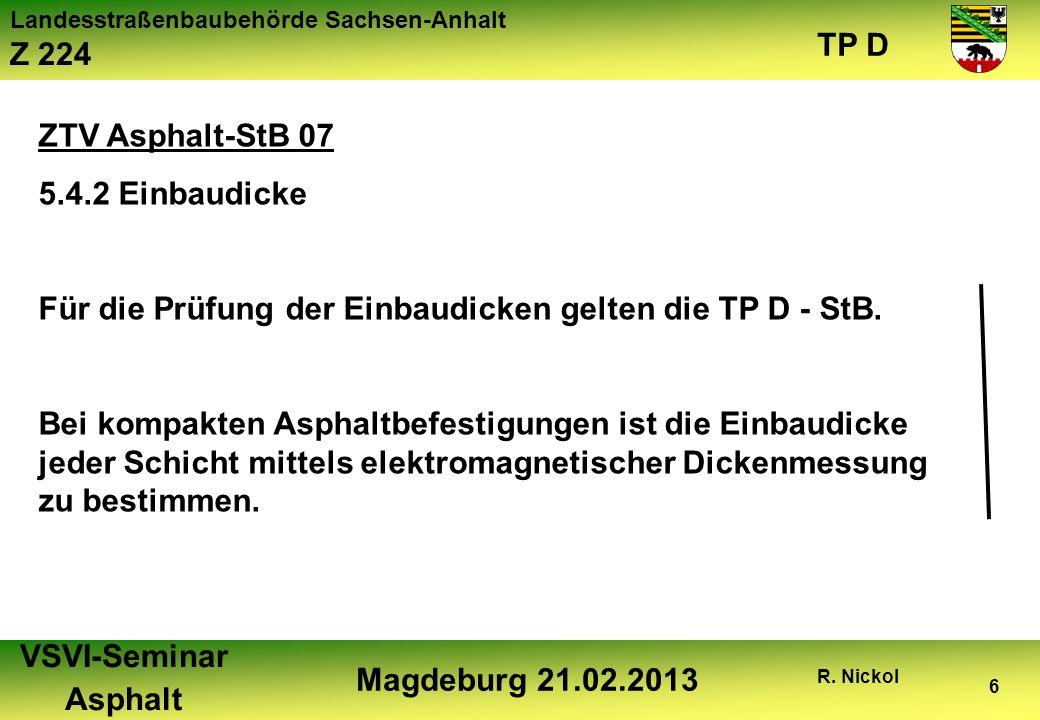 ZTV Asphalt-StB 07 5.4.2 Einbaudicke. Für die Prüfung der Einbaudicken gelten die TP D - StB.