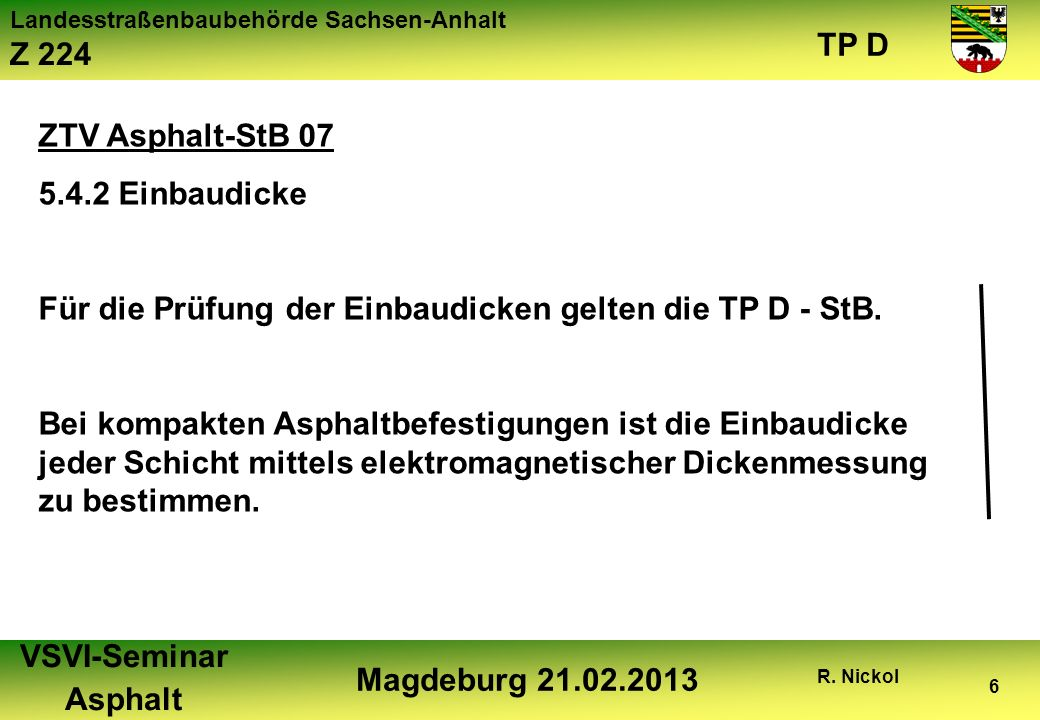 ZTV Asphalt-StB 075.4.2 Einbaudicke. Für die Prüfung der Einbaudicken gelten die TP D - StB.