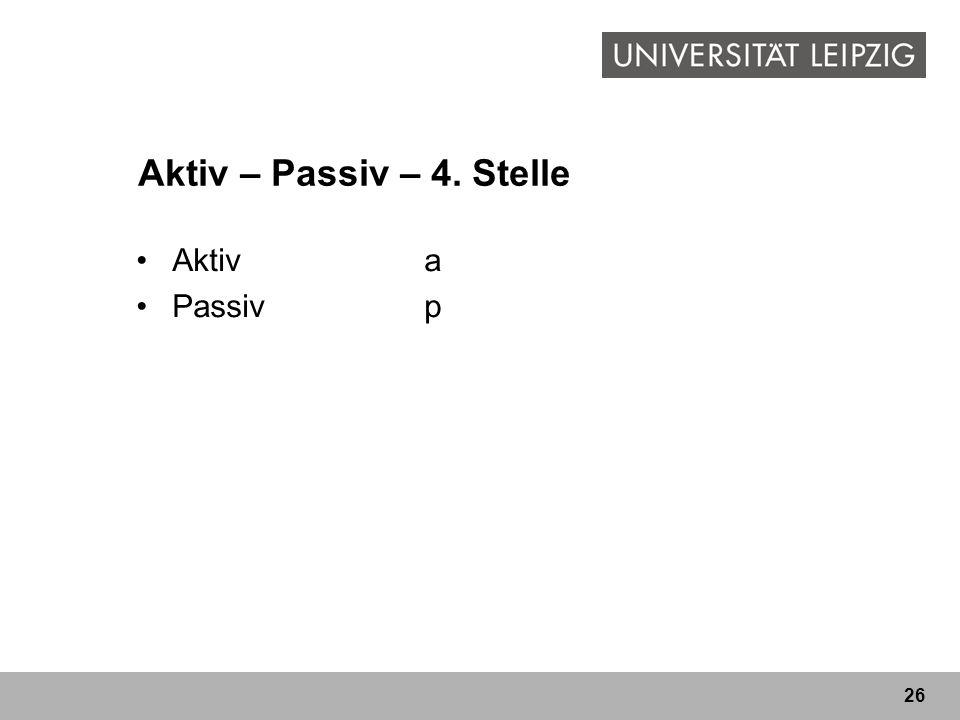 Aktiv – Passiv – 4. Stelle Aktiv a Passiv p