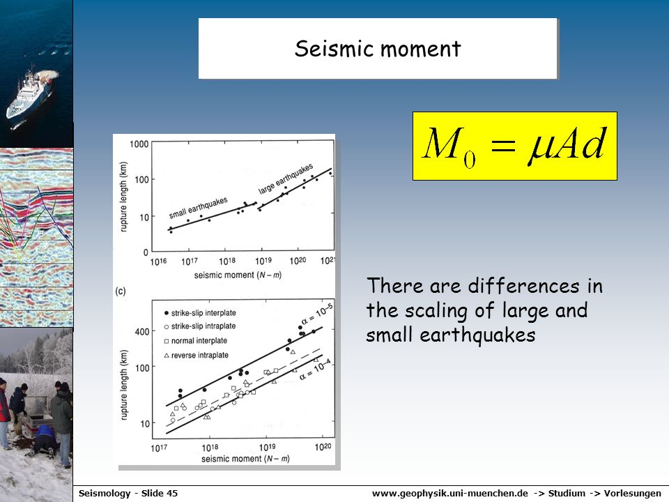 Seismic moment There are differences in the scaling of large and