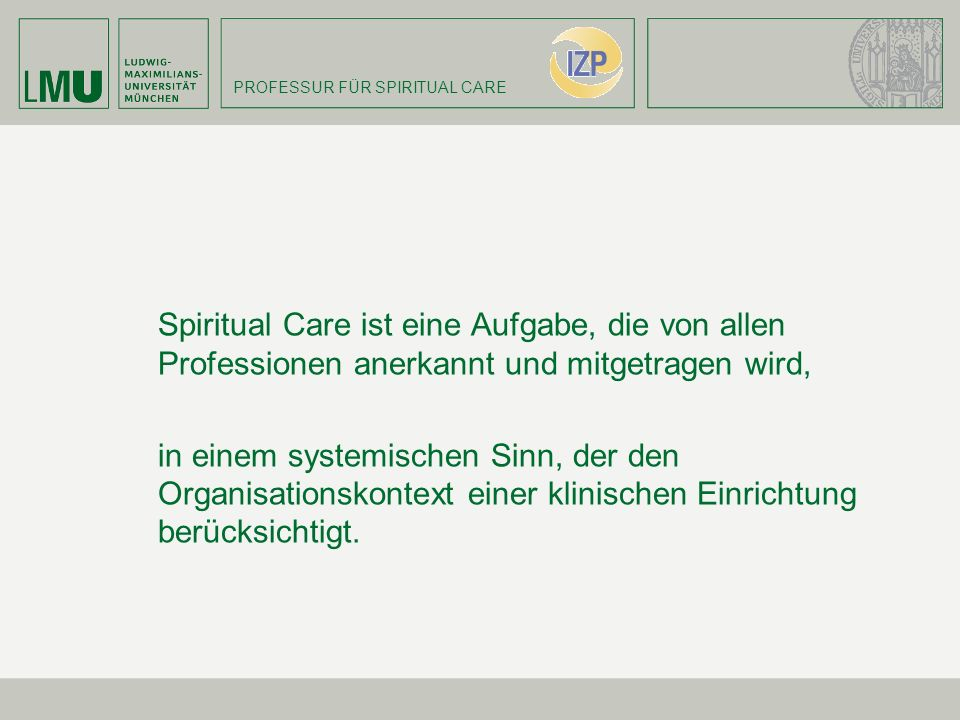 Spiritual Care ist eine Aufgabe, die von allen Professionen anerkannt und mitgetragen wird,