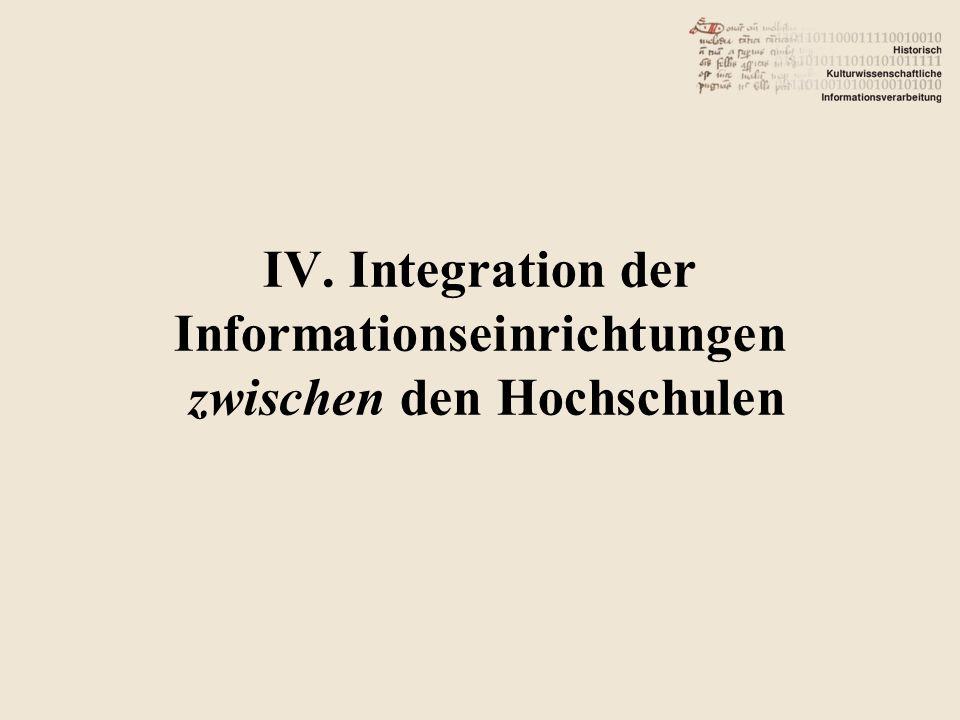 IV. Integration der Informationseinrichtungen zwischen den Hochschulen