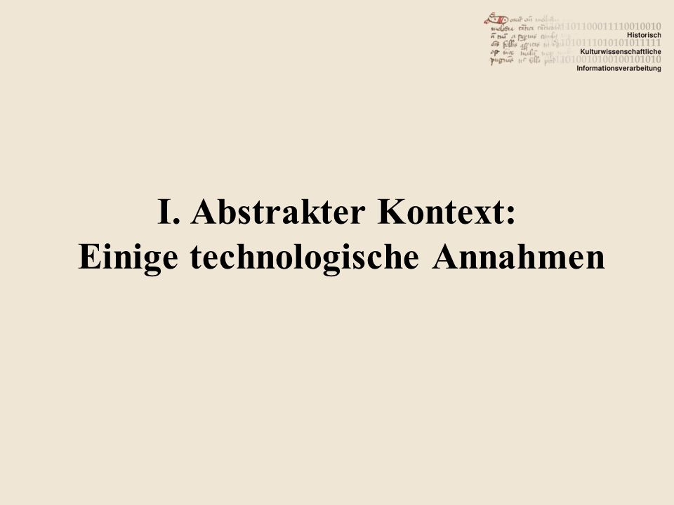 I. Abstrakter Kontext: Einige technologische Annahmen