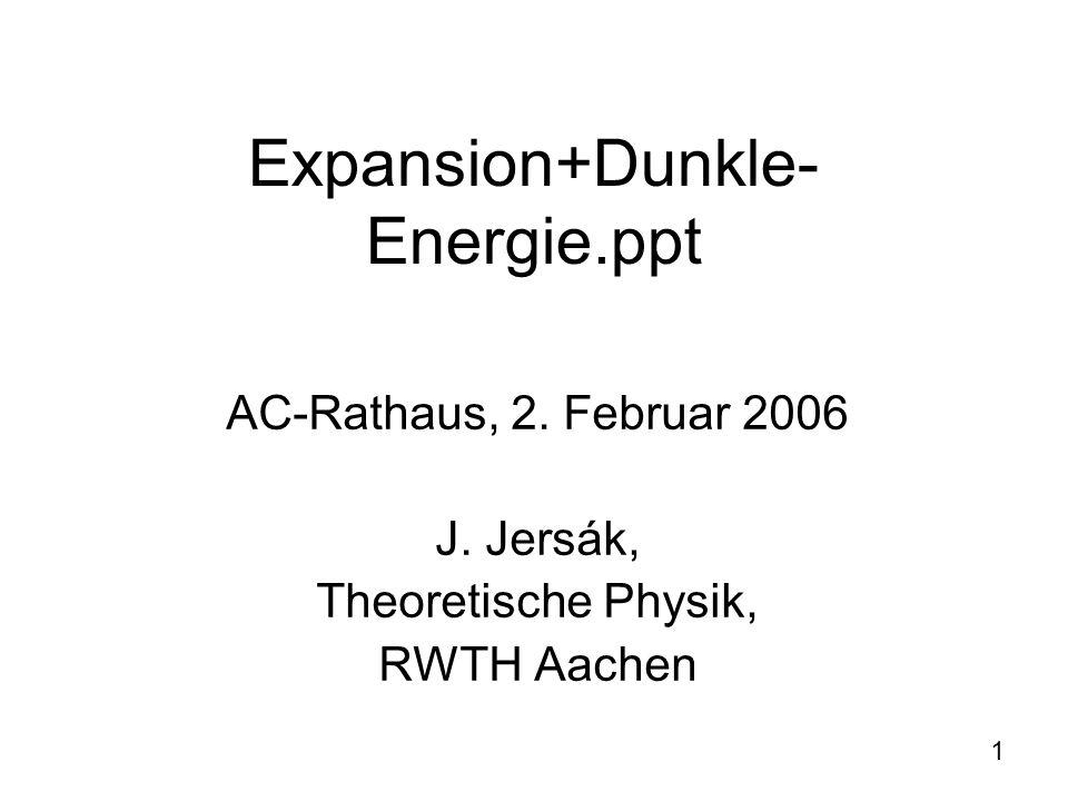 Expansion+Dunkle-Energie.ppt AC-Rathaus, 2. Februar 2006 J. Jersák,