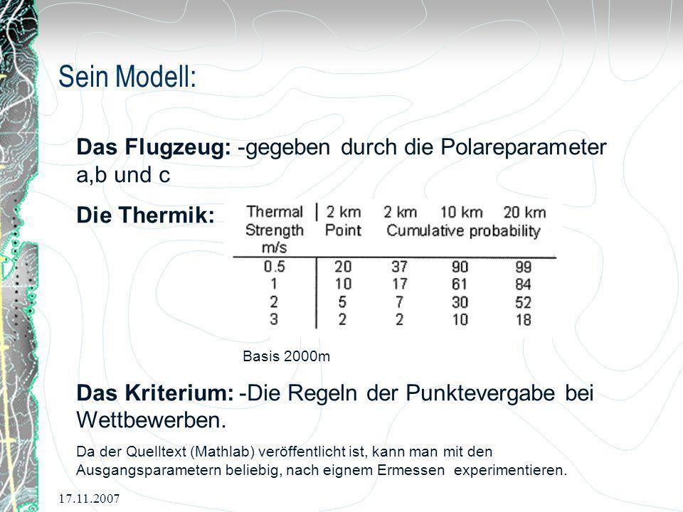 Sein Modell: Das Flugzeug: -gegeben durch die Polareparameter a,b und c. Die Thermik: Basis 2000m.
