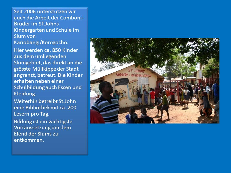Seit 2006 unterstützen wir auch die Arbeit der Comboni-Brüder im ST