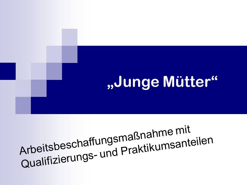 """""""Junge Mütter Arbeitsbeschaffungsmaßnahme mit Qualifizierungs- und Praktikumsanteilen"""