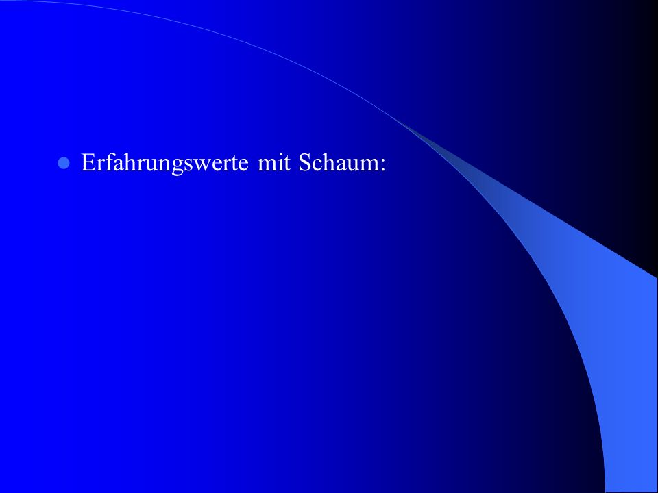 Erfahrungswerte mit Schaum: