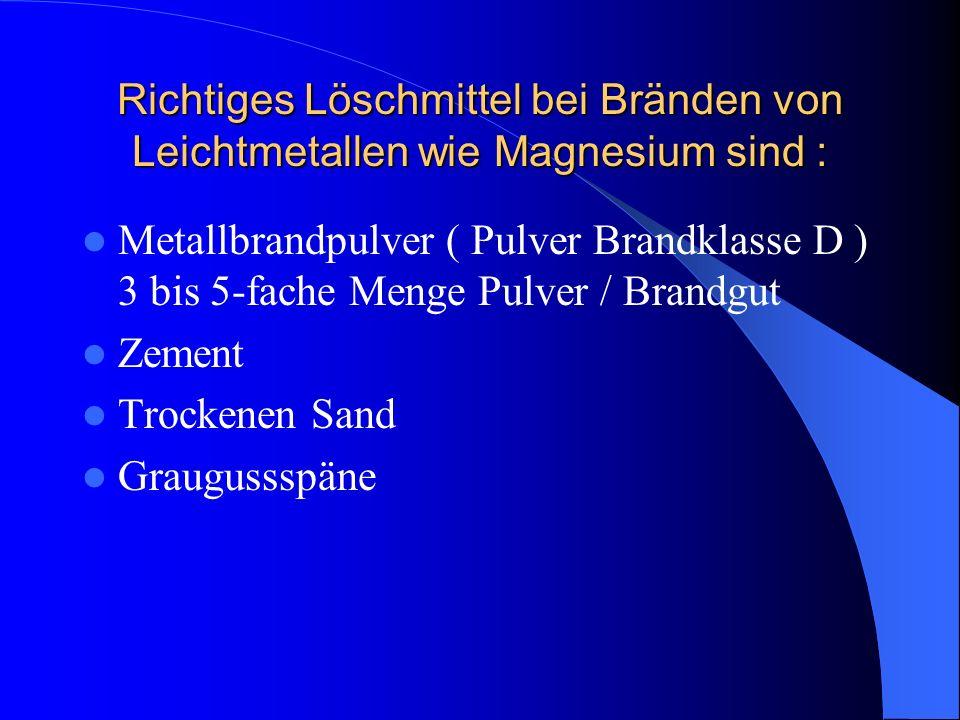 Richtiges Löschmittel bei Bränden von Leichtmetallen wie Magnesium sind :