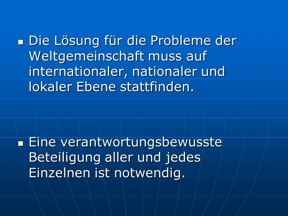 Die Lösung für die Probleme der Weltgemeinschaft muss auf internationaler, nationaler und lokaler Ebene stattfinden.