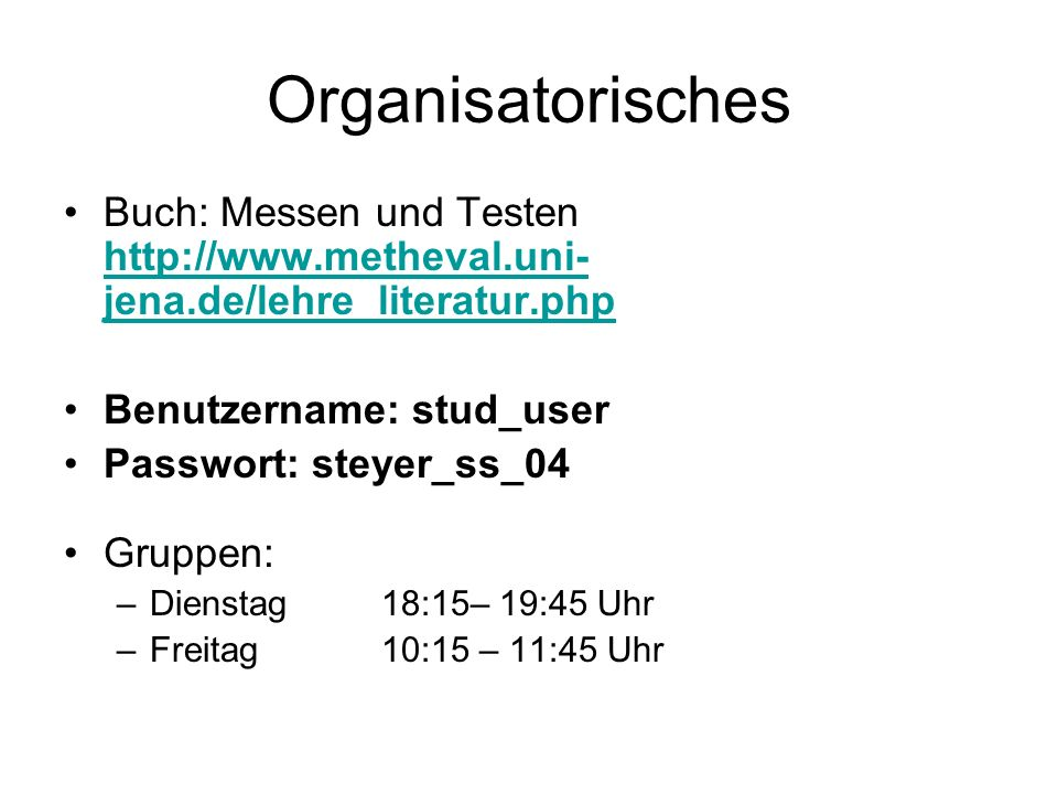 OrganisatorischesBuch: Messen und Testen http://www.metheval.uni-jena.de/lehre_literatur.php. Benutzername: stud_user.