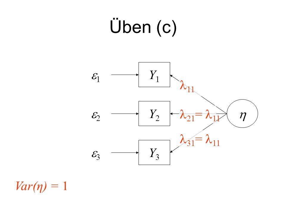 Üben (c) e1 Y1 11 h e2 Y2 21= 11 31= 11 e3 Y3 Var(η) = 1