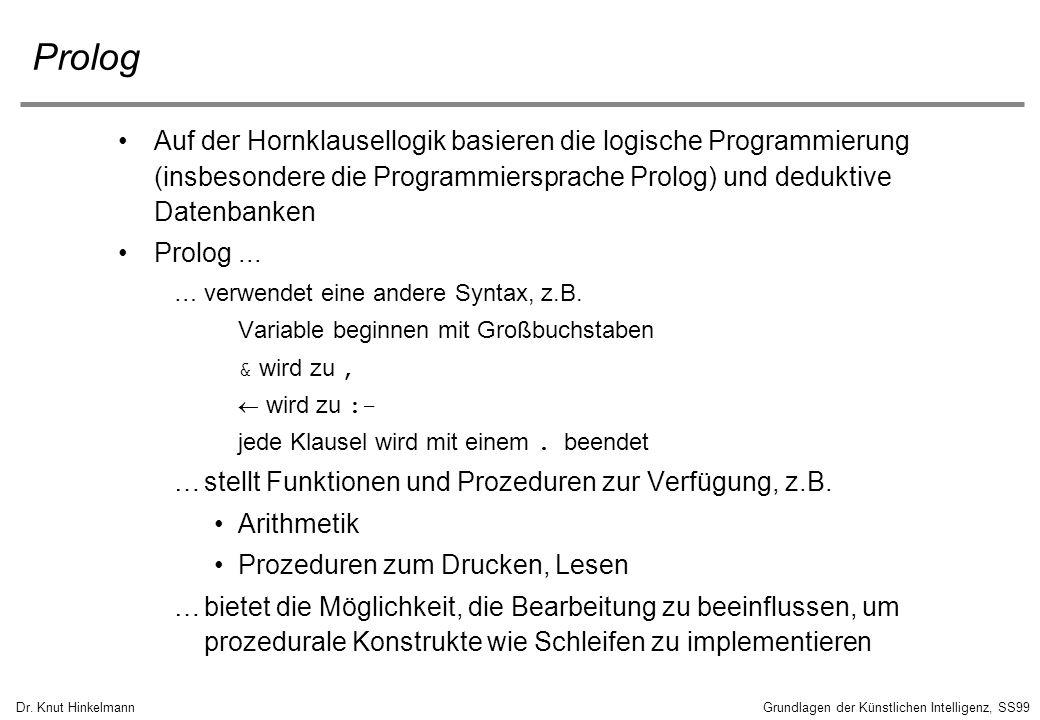 Prolog Auf der Hornklausellogik basieren die logische Programmierung (insbesondere die Programmiersprache Prolog) und deduktive Datenbanken.