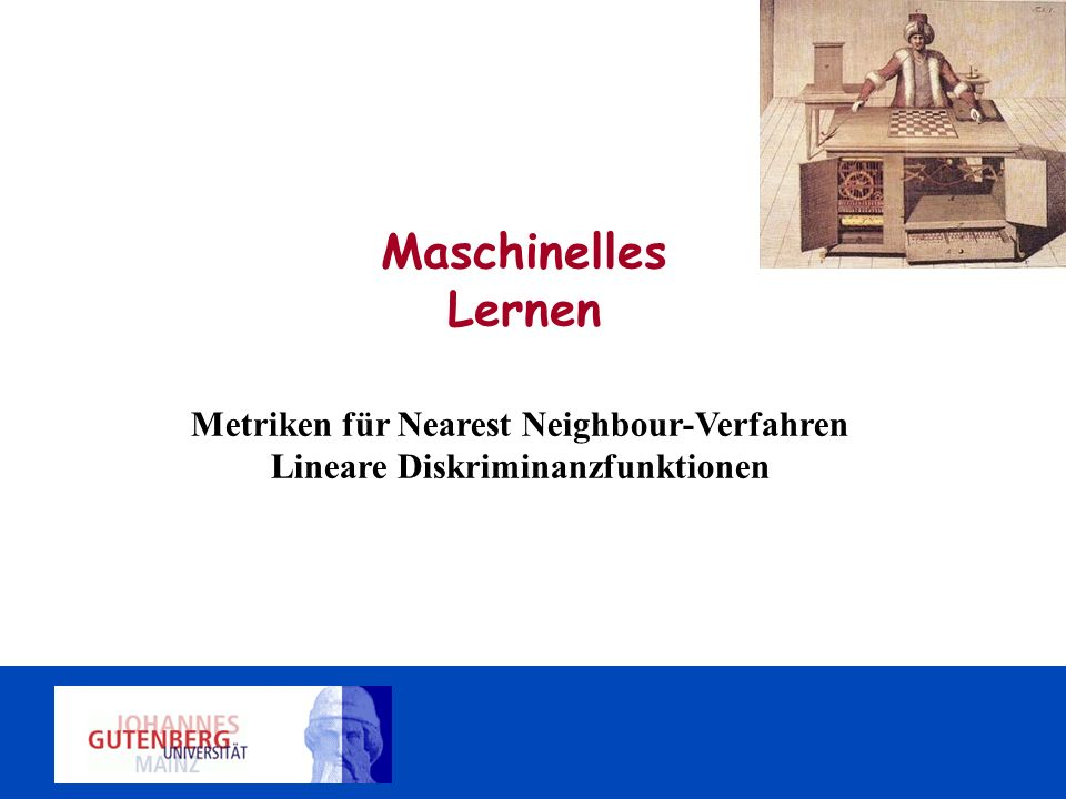 Maschinelles Lernen Metriken für Nearest Neighbour-Verfahren Lineare Diskriminanzfunktionen