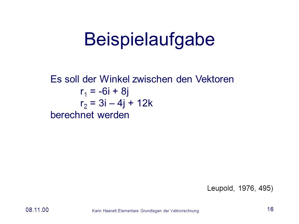 Beispielaufgabe Es soll der Winkel zwischen den Vektoren r1 = -6i + 8j