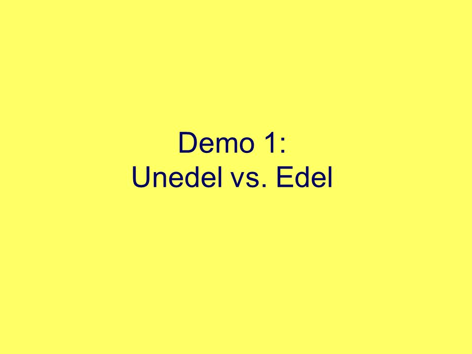 Demo 1: Unedel vs. Edel
