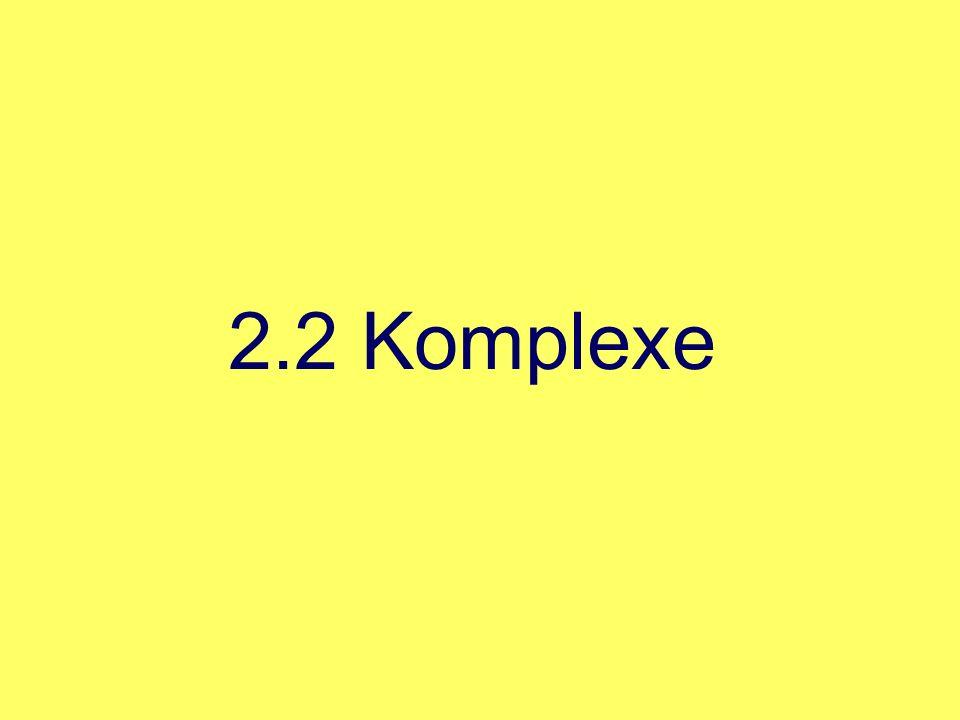 2.2 Komplexe