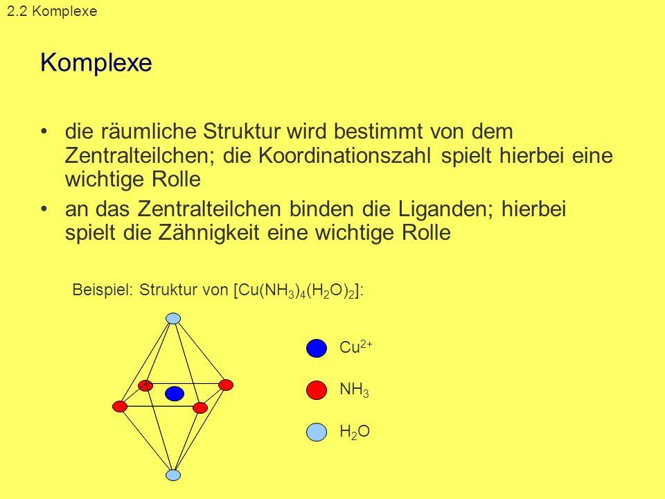 2.2 KomplexeKomplexe. die räumliche Struktur wird bestimmt von dem Zentralteilchen; die Koordinationszahl spielt hierbei eine wichtige Rolle.