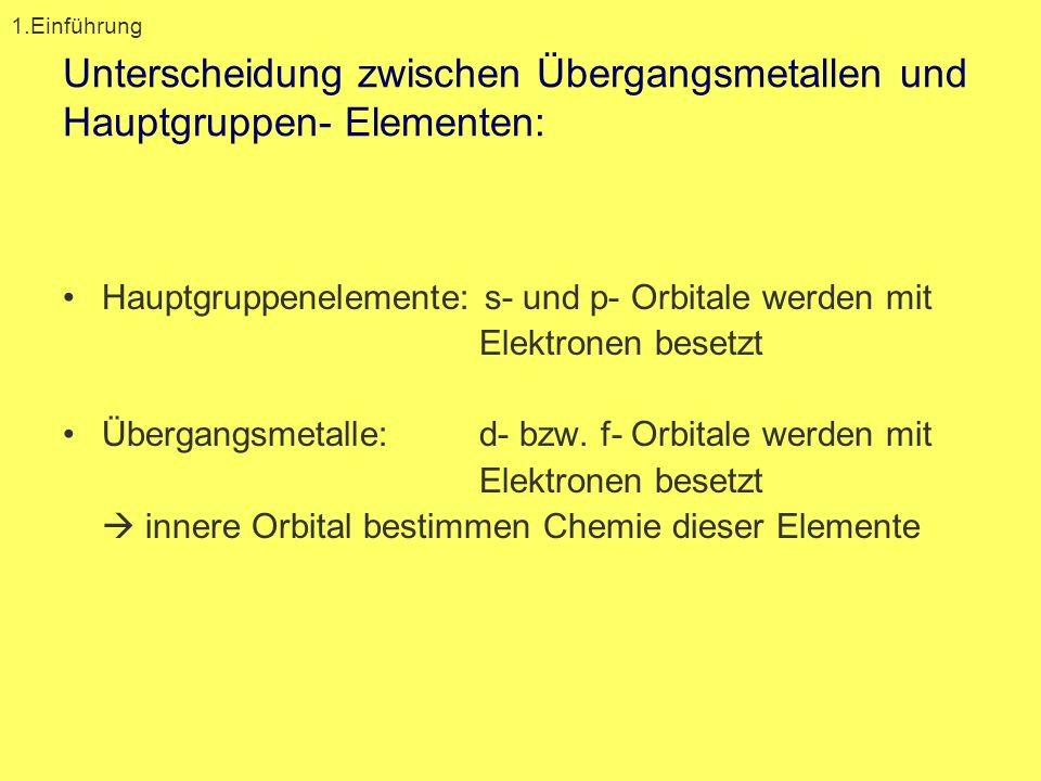 Unterscheidung zwischen Übergangsmetallen und Hauptgruppen- Elementen: