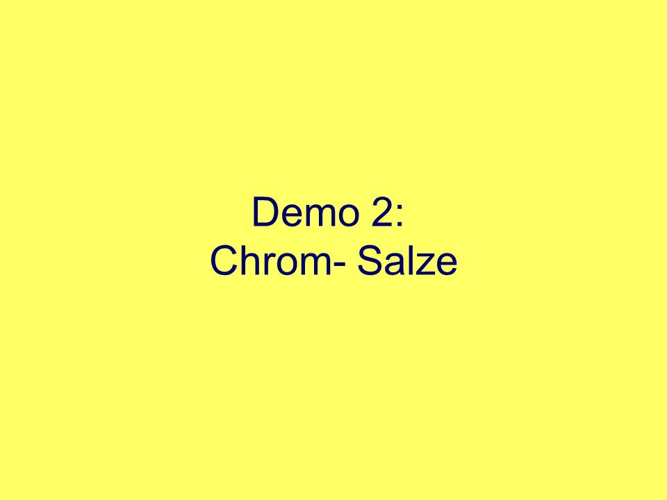 Demo 2: Chrom- Salze