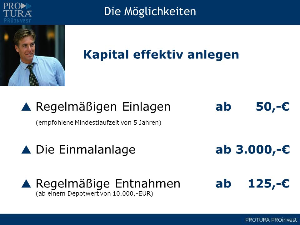 Die Möglichkeiten Kapital effektiv anlegen. p Regelmäßigen Einlagen ab 50,-€ (empfohlene Mindestlaufzeit von 5 Jahren)