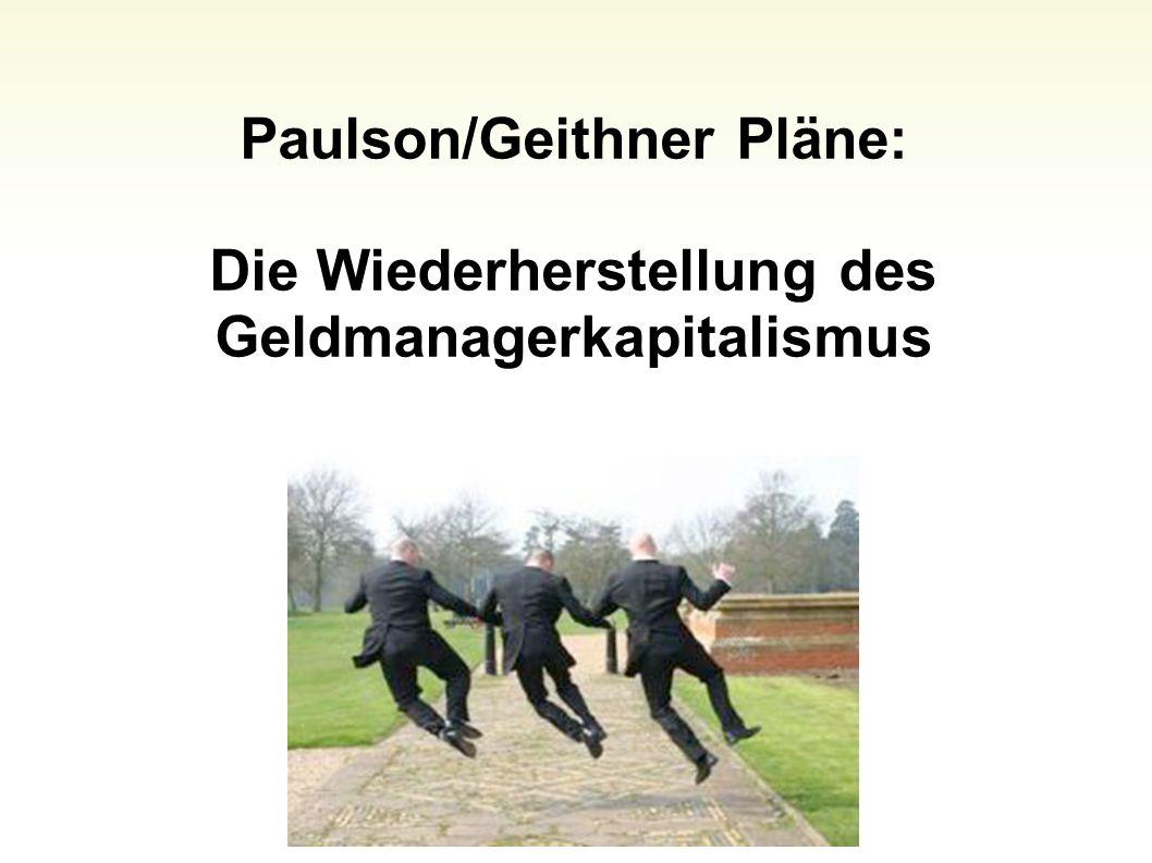 Paulson/Geithner Pläne: Die Wiederherstellung des Geldmanagerkapitalismus