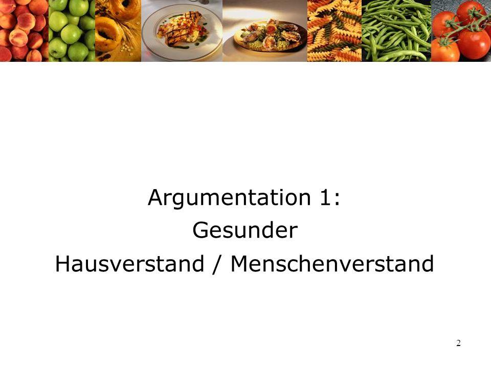 Argumentation 1: Gesunder Hausverstand / Menschenverstand
