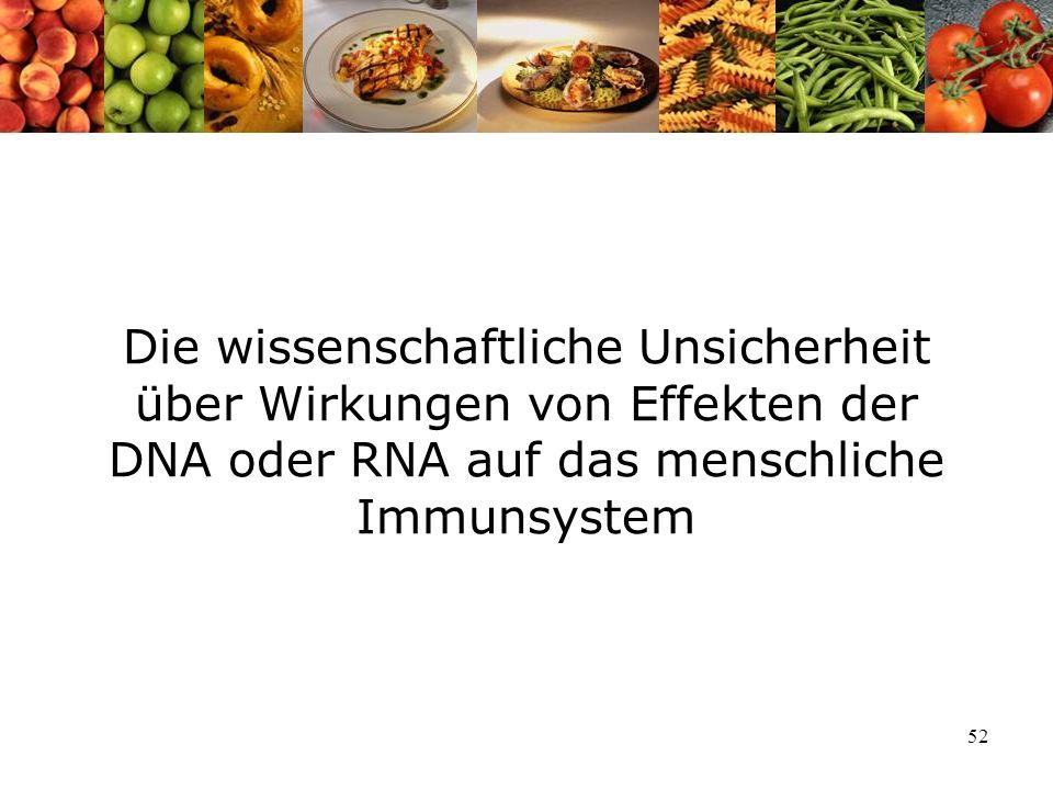 Die wissenschaftliche Unsicherheit über Wirkungen von Effekten der DNA oder RNA auf das menschliche Immunsystem