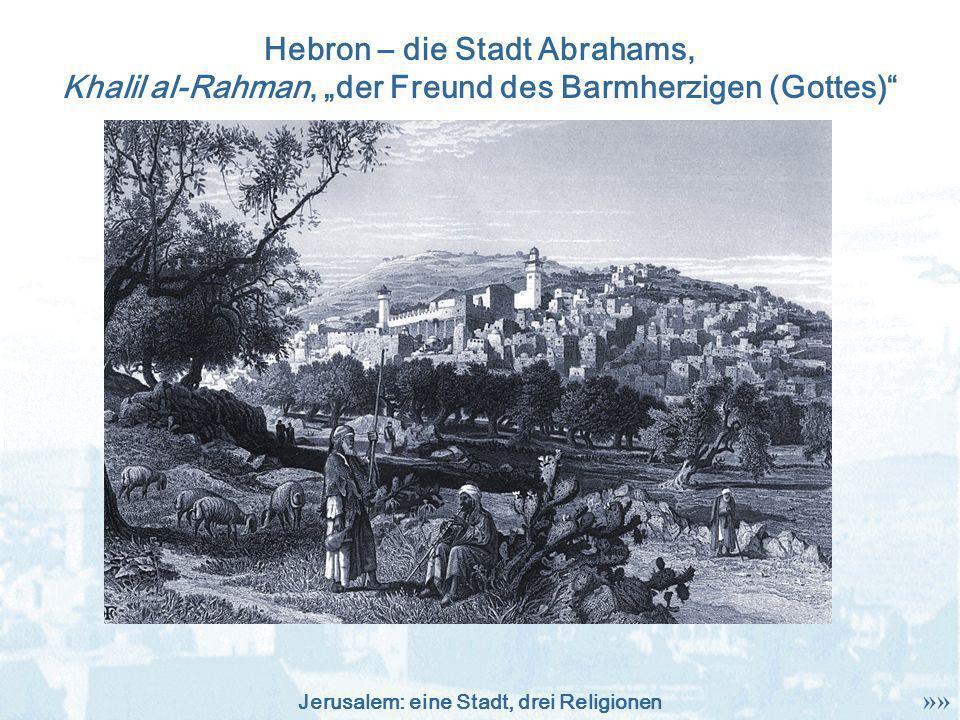 """Hebron – die Stadt Abrahams, Khalil al-Rahman, """"der Freund des Barmherzigen (Gottes)"""
