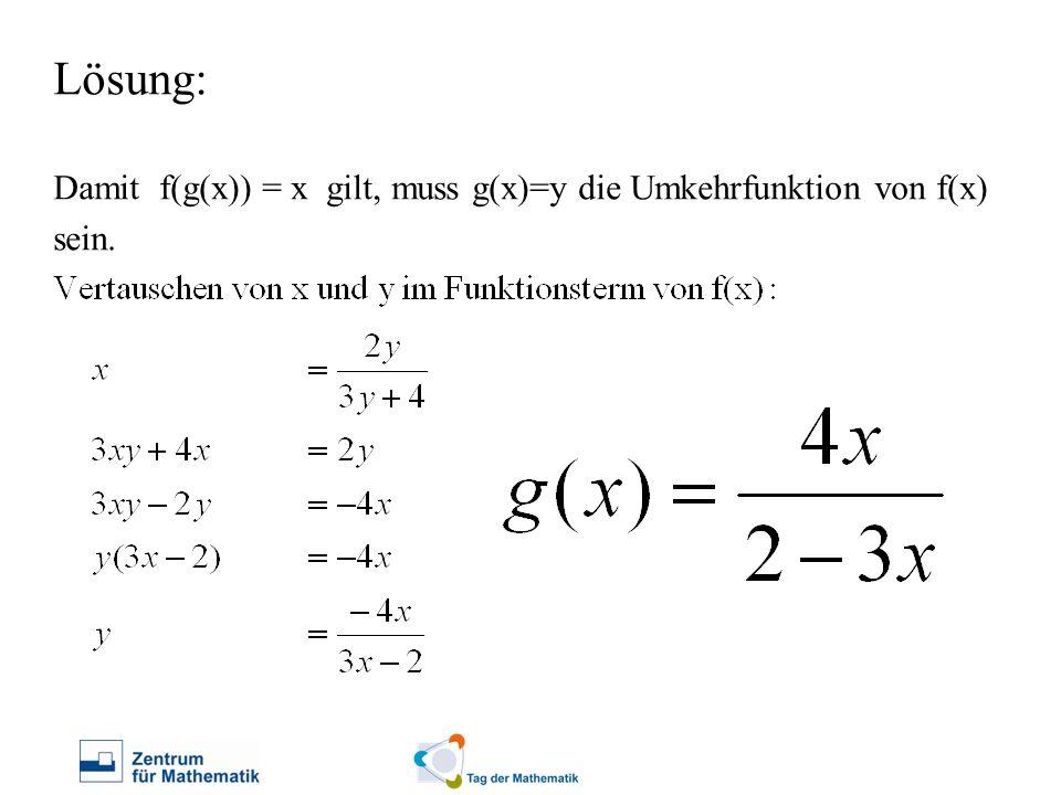 Lösung: Damit f(g(x)) = x gilt, muss g(x)=y die Umkehrfunktion von f(x) sein.