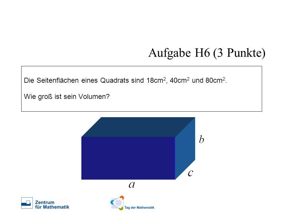 Aufgabe H6 (3 Punkte) Die Seitenflächen eines Quadrats sind 18cm2, 40cm2 und 80cm2.