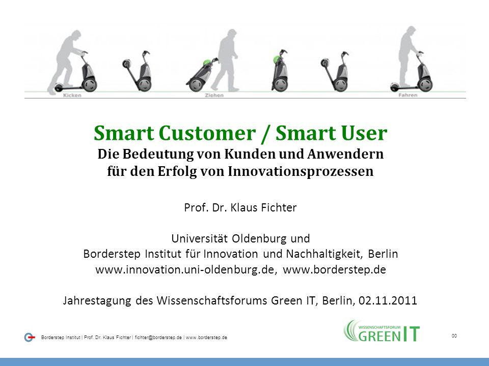 Smart Customer / Smart User Die Bedeutung von Kunden und Anwendern für den Erfolg von Innovationsprozessen Prof.