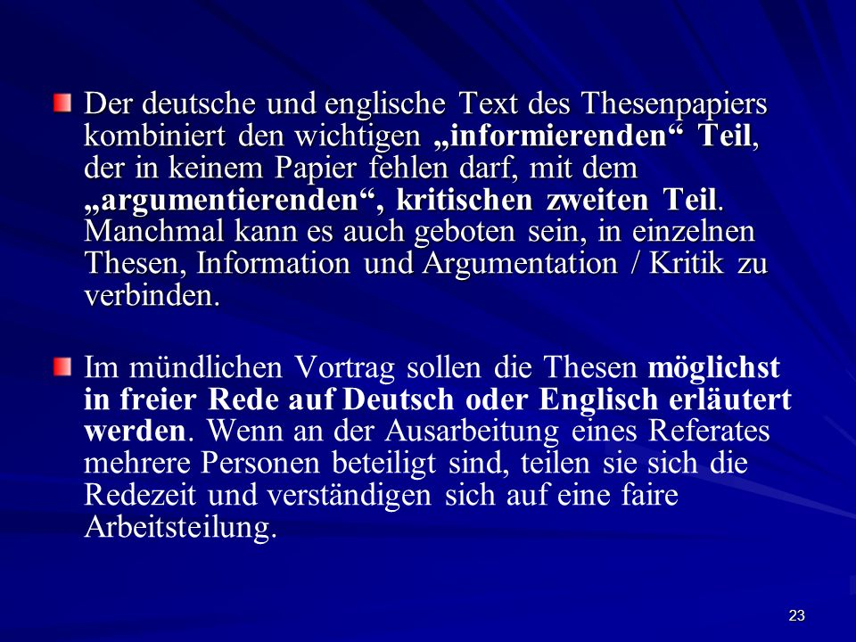 """Der deutsche und englische Text des Thesenpapiers kombiniert den wichtigen """"informierenden Teil, der in keinem Papier fehlen darf, mit dem """"argumentierenden , kritischen zweiten Teil. Manchmal kann es auch geboten sein, in einzelnen Thesen, Information und Argumentation / Kritik zu verbinden."""
