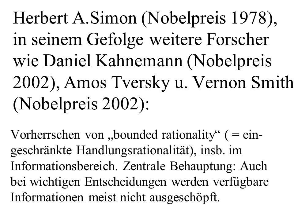 Herbert A.Simon (Nobelpreis 1978), in seinem Gefolge weitere Forscher wie Daniel Kahnemann (Nobelpreis 2002), Amos Tversky u. Vernon Smith (Nobelpreis 2002):